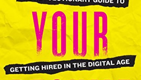 F*ck Your Resume - The Revolutionary Guide to Getting Hired in the Digital Age